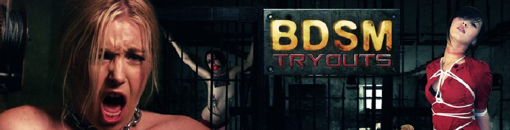 bdsm tryouts!